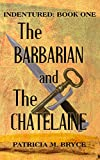 The Barbarian and the Châtelaine (Indentured Book 1)
