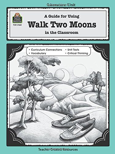 A Guide for Using Walk Two Moons in the Classroom (Literature ()