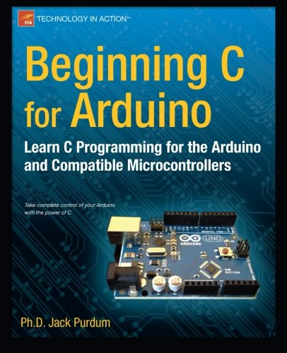 Beginning C for Arduino: Learn C Programming for the Arduino (Technology in Action) by Brand: Apress