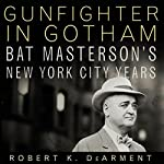 Gunfighter in Gotham: Bat Masterson's New York City Years | Robert K. DeArment