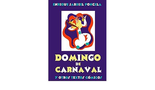 Amazon.com: Domingo de Carnaval y otros textos cómicos (Los cuentos absurdos de Jardiel Poncela nº 7) (Spanish Edition) eBook: Enrique Jardiel Poncela: ...
