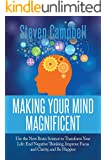 Making Your Mind Magnificent: Use the New Brain Science to Transform Your Life: End Negative Thinking, Improve Focus and Clarity, and Be Happier