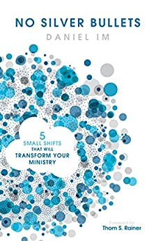 No Silver Bullets: Five Small Shifts that will Transform Your Ministry by [Im, Daniel]