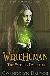 WereHuman - The Witch's Daughter: A Wyrdos Universe Novel (Consortium Battle Book 1)