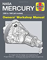 NASA Mercury - 1956 to 1963 (all models): An insight into the design and engineering of Project Mercury - America's first manned space programme (Owners' Workshop Manual)
