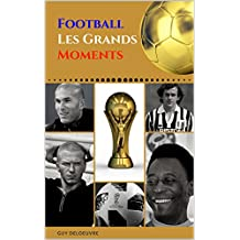 Football : Les Grands Moments (French Edition)