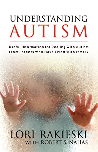 UNDERSTANDING AUTISM: Useful Information for Dealing with Autism from Parents who Have Lived with it 24/7 with Four Chil