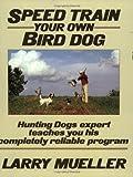 Speed Train Your Own Bird Dog (Mind Body Spirit) by Larry Mueller (1-Dec-1990) Paperback