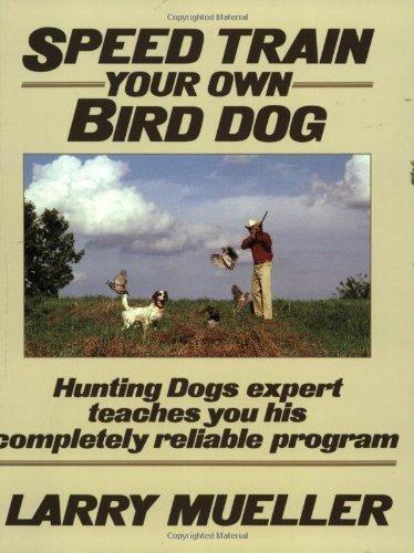 Speed Train Your Own Bird Dog (Mind Body Spirit) by Larry Mueller (1-Dec-1990) Paperback by Stackpole Books; 1 edition (1 Dec. 1990)