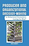 Producer and Organizational Decision-Making: Is Behavioral Economics Losing Its Way?