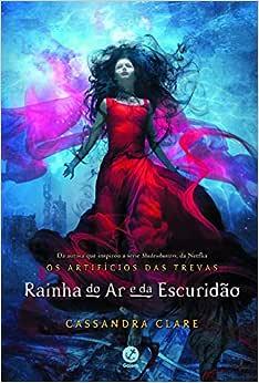 Rainha do ar e da escuridão (Vol. 3 Os Artifícios das