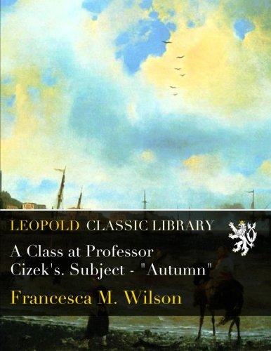 "Download A Class at Professor Cizek's. Subject - ""Autumn"" PDF"