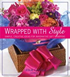 Wrapped With Style: Simple, Creative Ideas for Imaginative Gift Wrapping