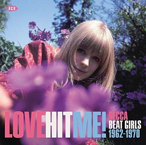 Love Hit Me! - Decca Beat Girls 1962-1970
