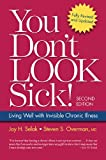 You Don't Look Sick!: Living Well With Chronic Invisible Illness