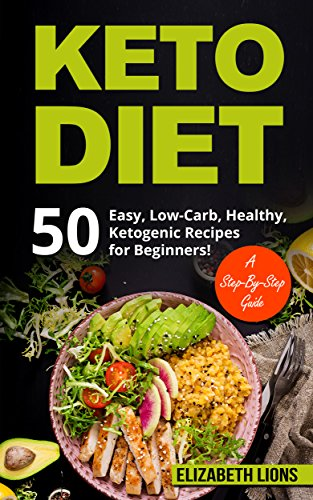KETO DIET: Easy Ketogenic, Low-Carb, Healthy Recipes for Beginners! A Step-By-Step Guide (Ketogenic, Recipes, Your, Keto diet, Keto, Easy, Healthy, Happy, Guide, Magic, Weight, Loss) by Elizabeth Lions