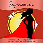 SuperWoman: Confidence Boosting Hypnosis Meditations for Every Woman | Samantha Redgrave-Hogg,Nicola Haslett