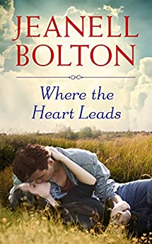 Where the Heart Leads (What the Heart Wants) by [Bolton, Jeanell]
