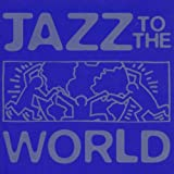 : Jazz To The World