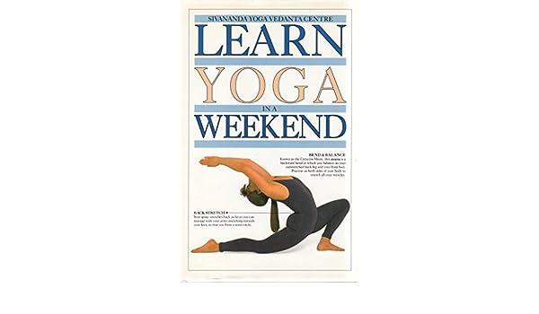 Learn Yoga in a Weekend (Learn in a Weekend): Sivananda Yoga ...