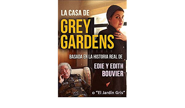 Amazon.com: LA CASA DE GREY GARDENS: Basada en la historia real de Edie y Edith Bouvier (Spanish Edition) eBook: Manuel Román: Kindle Store