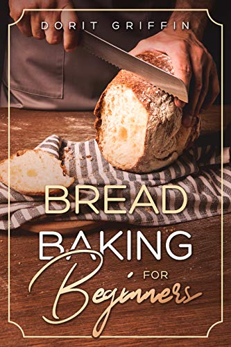 Bread Baking For Beginners by [Griffin, Dorit]