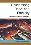 Researching 'Race' and Ethnicity: Methods, Knowledge and Power