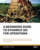 A Beginners Guide to Dynamics 365 for Operations (Dynamics Companions Introduction Guides) (Volume 4)