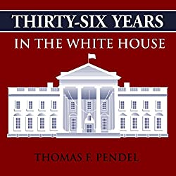 Thirty-Six Years in the White House