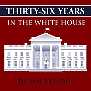 Thirty-Six Years in the White House Audiobook