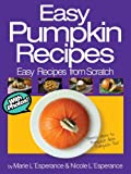 Easy Pumpkin Recipes: There's More to Pumpkin than Pumpkin Pie! (Easy Recipes from Scratch Book 4)