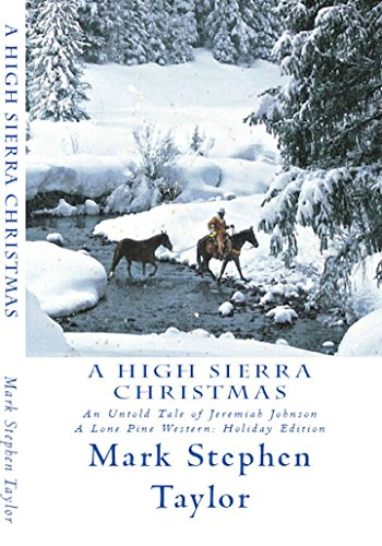 A High Sierra Christmas: An Untold Tale of Jeremiah Johnson (A Lone Pine Western Book 1) by [Taylor, Mark Stephen]