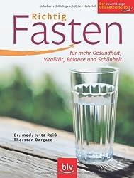Richtig Fasten: Für mehr Gesundheit, Vitalität, Balance und Schönheit