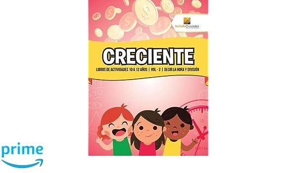 Creciente : Libros De Actividades 10 A 12 Años | Vol - 2 | Decir La Hora Y División (Spanish Edition): Activity Crusades: 9780228223924: Amazon.com: Books
