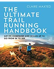 The Ultimate Trail Running Handbook: Get fit, confident and skilled-up to go from 5k to 50k