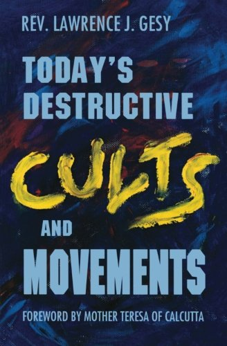 Read Online Today's Destructive Cults and Movements PDF