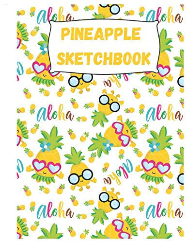 Pineapple Sketchbook: Cute Pineapple on Hawaii Sketchbook for Adults/Children Fruits Lovers to Sketching, Whiting, Drawing, Journaling and Doodling, ... (SUNGLASSES YELLOW&WHITE&GREEN&PINK Pattern)