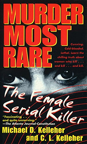 Murder Most Rare: The Female Serial Killer