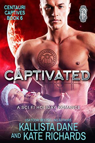 Captivated: A Sci Fi Holiday Romance (Centauri Captives Book 6)