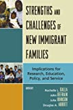 Books : Strengths and Challenges of New Immigrant Families: Implications for Research, Education, Policy, and Service