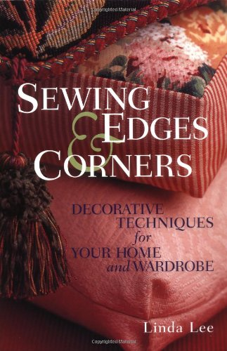 Sewing Edges and Corners: Decorative Techniques for Your Home and Wardrobe (An Embellishment Idea Book Series)