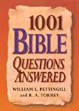 1001 Bible Questions Answered, William Pettinggill and R. A. Torrey, 0884864790