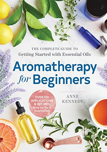 Aromatherapy for Beginners: The Complete Guide to Getting Started with Essential Oils cover