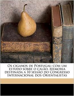 Os ciganos de Portugal: com um estudo sobre o calão. Memoria destinada a 10 sessão do Congresso Internacional dos Orientalistas