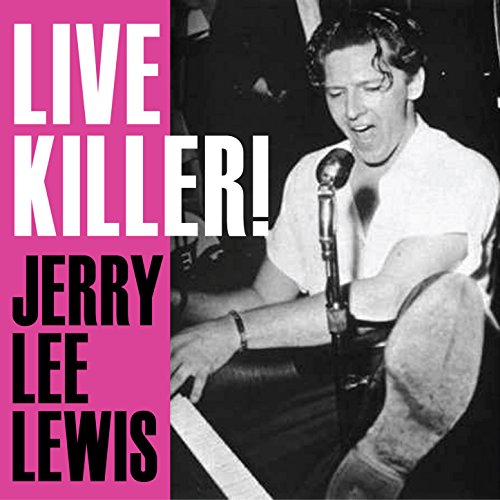 Live Killer! Jerry Lee Lewis (Jerry Lee Lewis Live At The Star Club)
