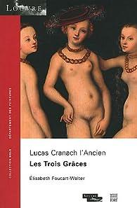 Lucas Cranach l'Ancien : Les Trois Grâces par Elisabeth Foucart-Walter