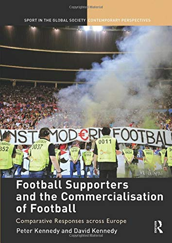 Football Supporters and the Commercialisation of Football (Sport in the Global Society – Contemporary Perspectives) por David Kennedy,Peter Kennedy