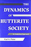 The Dynamics of Hutterite Society, Karl A. Peter, 0888641087