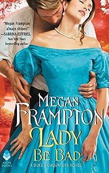 Lady Be Bad: A Duke's Daughters Novel (The Duke's Daughters) by [Frampton, Megan]