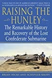 img - for Raising the Hunley: The Remarkable History and Recovery of the Lost Confederate Submarine book / textbook / text book